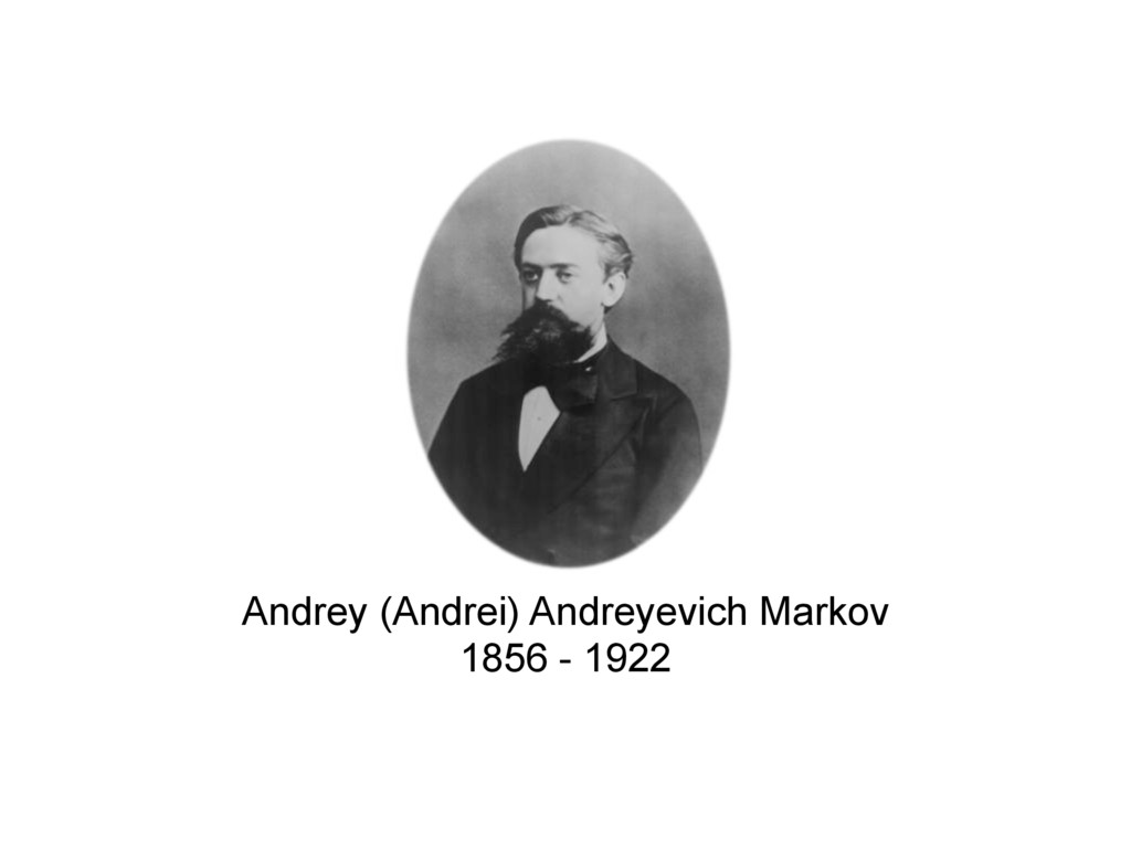 Andrey (Andrei) Andreyevich Markov 1856 - 1922