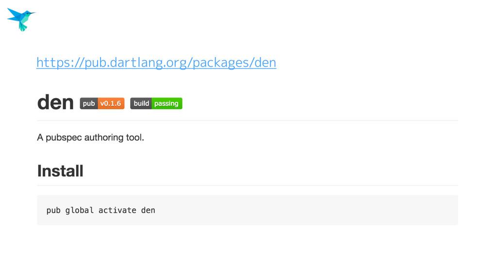 https://pub.dartlang.org/packages/den