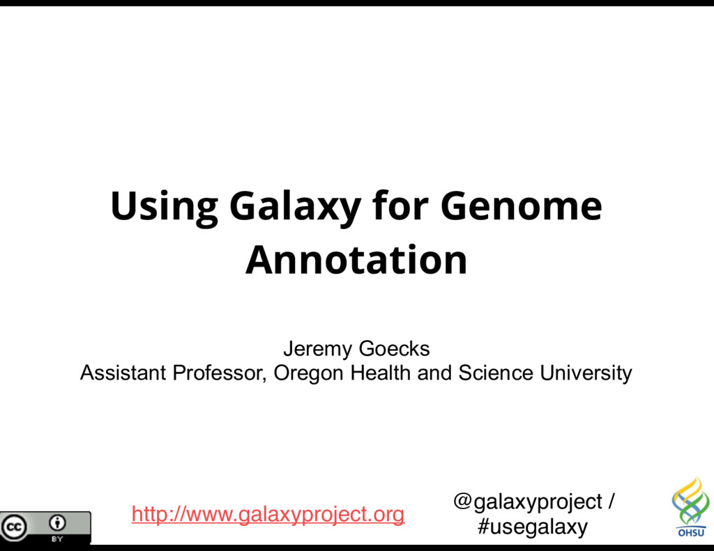 Using Galaxy for Genome Annotation Jeremy Goeck...