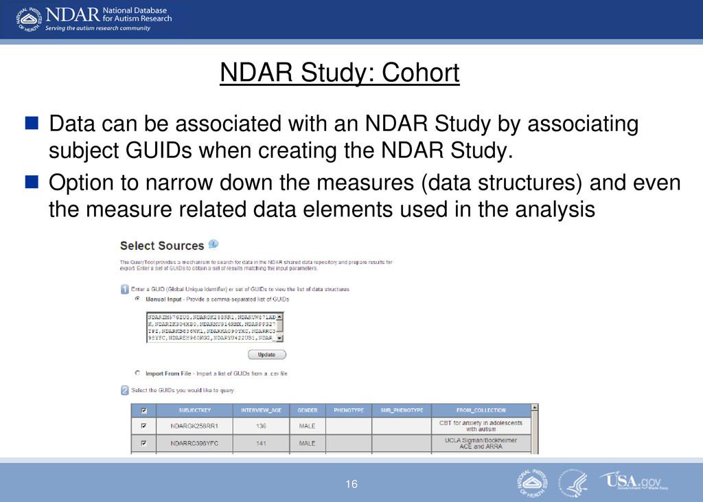16 NDAR Study: Cohort  Data can be associated ...