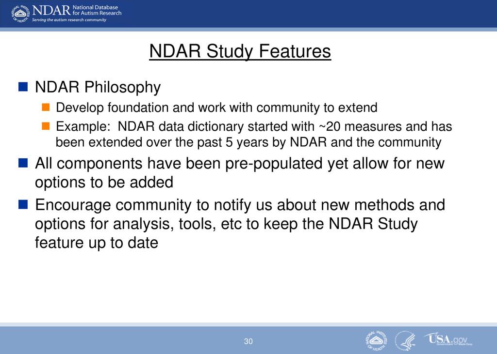 30 NDAR Study Features  NDAR Philosophy  Deve...