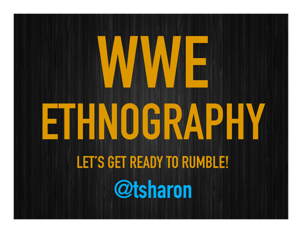 WWE ETHNOGRAPHY LET'S GET READY TO RUMBLE! @tsh...