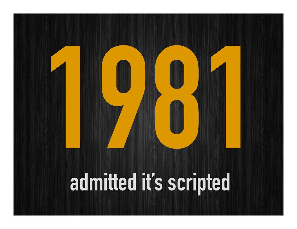 1981 admitted it's scripted