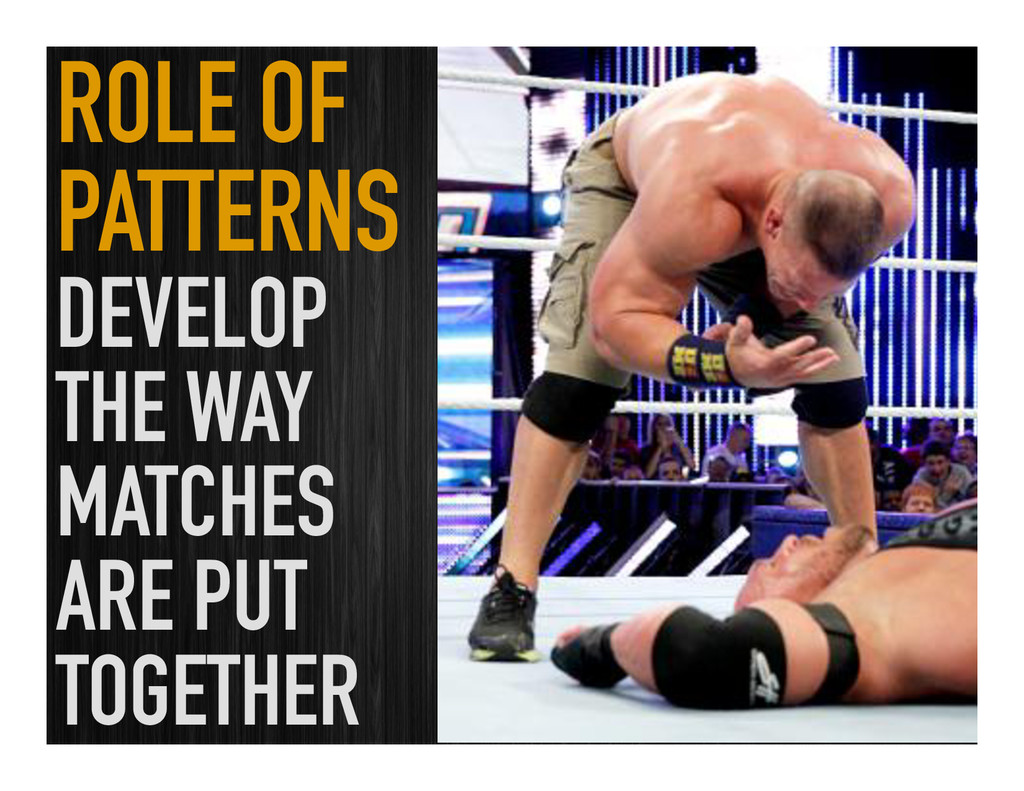 ROLE OF PATTERNS DEVELOP THE WAY MATCHES ARE PU...