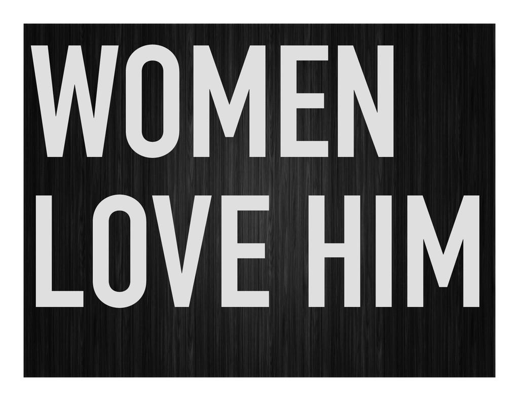 WOMEN LOVE HIM
