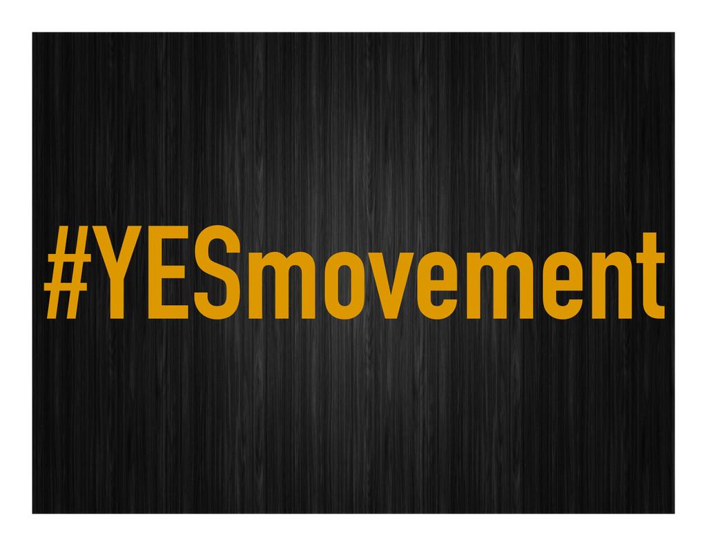 #YESmovement
