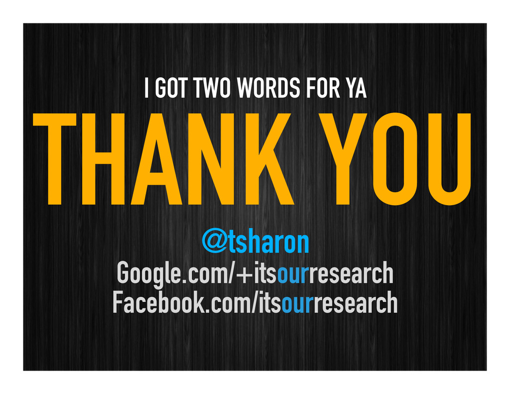 I GOT TWO WORDS FOR YA THANK YOU @tsharon Googl...