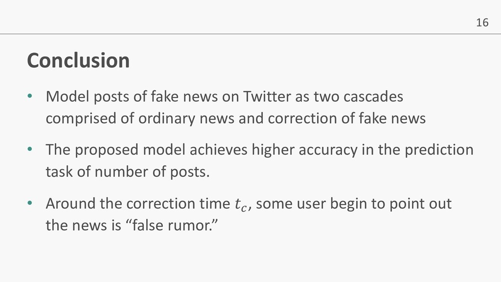 16 Conclusion • Model posts of fake news on Twi...