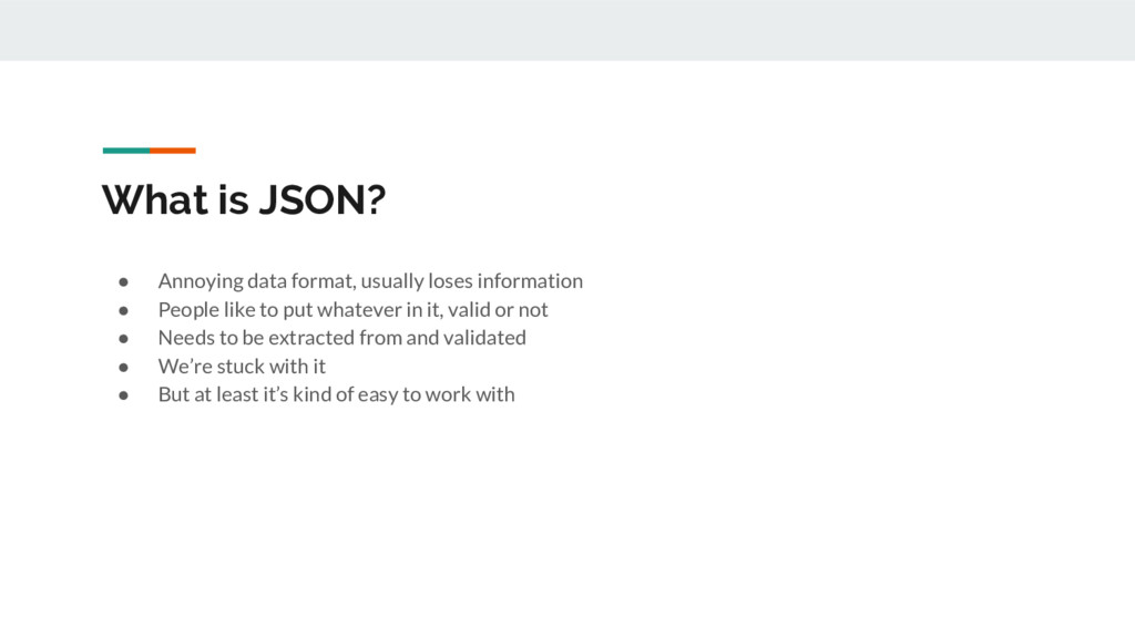 What is JSON? ● Annoying data format, usually l...