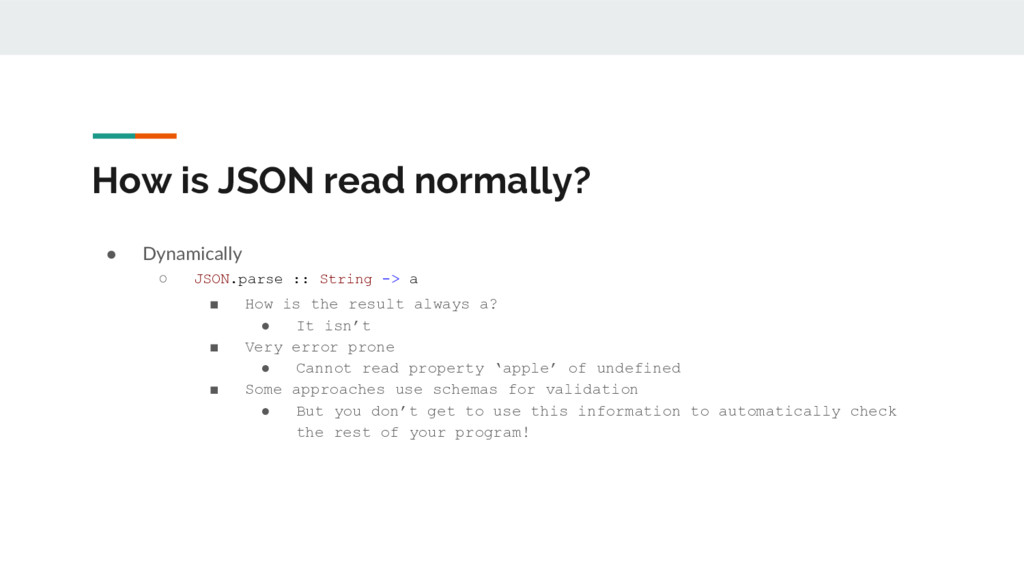 How is JSON read normally? ● Dynamically ○ JSON...