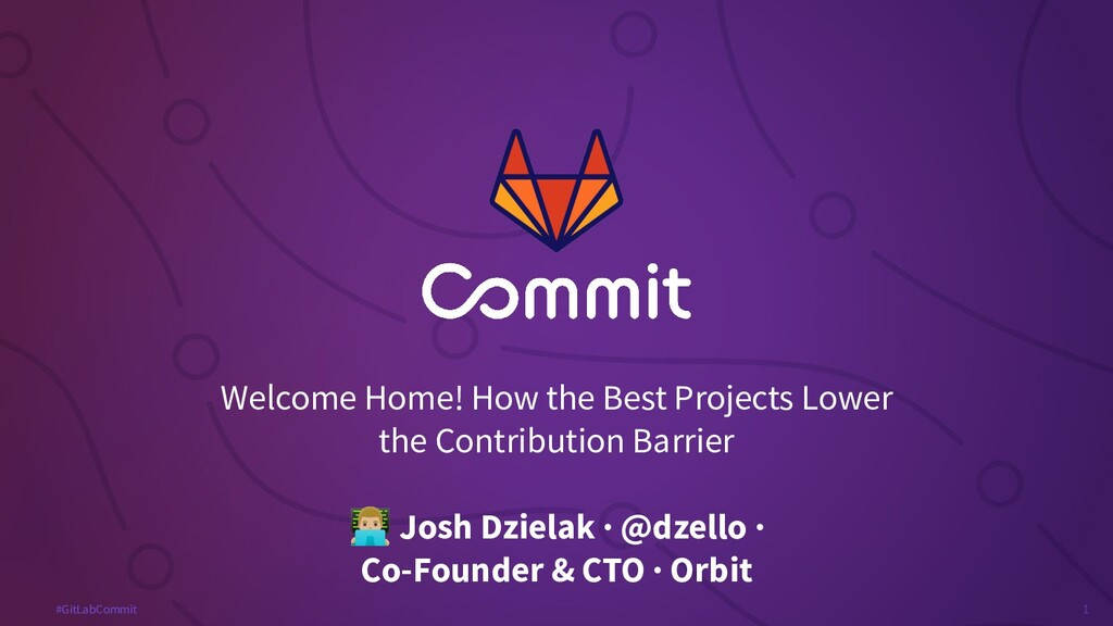 1 #GitLabCommit Welcome Home! How the Best Proj...
