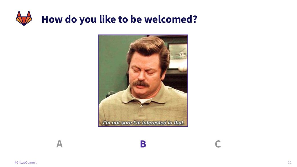 11 #GitLabCommit How do you like to be welcomed...