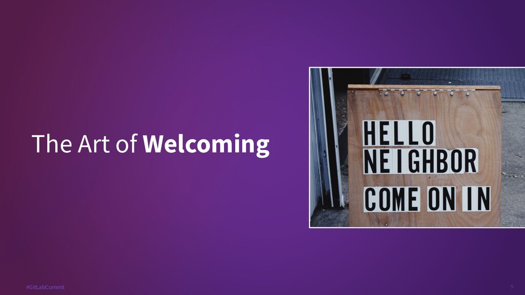 9 #GitLabCommit The Art of Welcoming