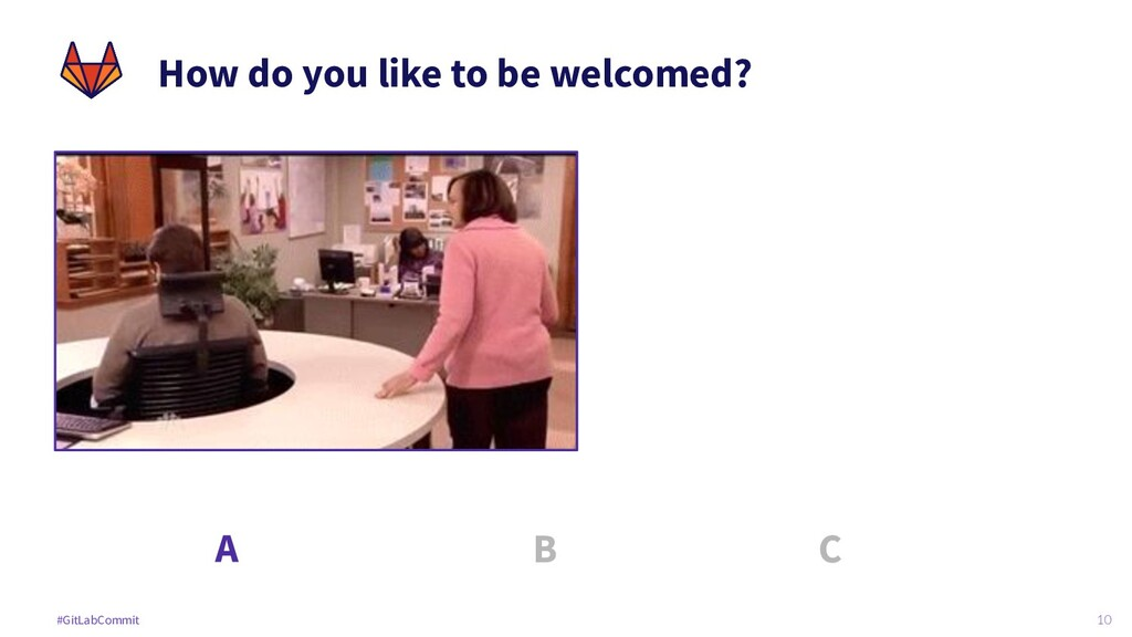 10 #GitLabCommit How do you like to be welcomed...