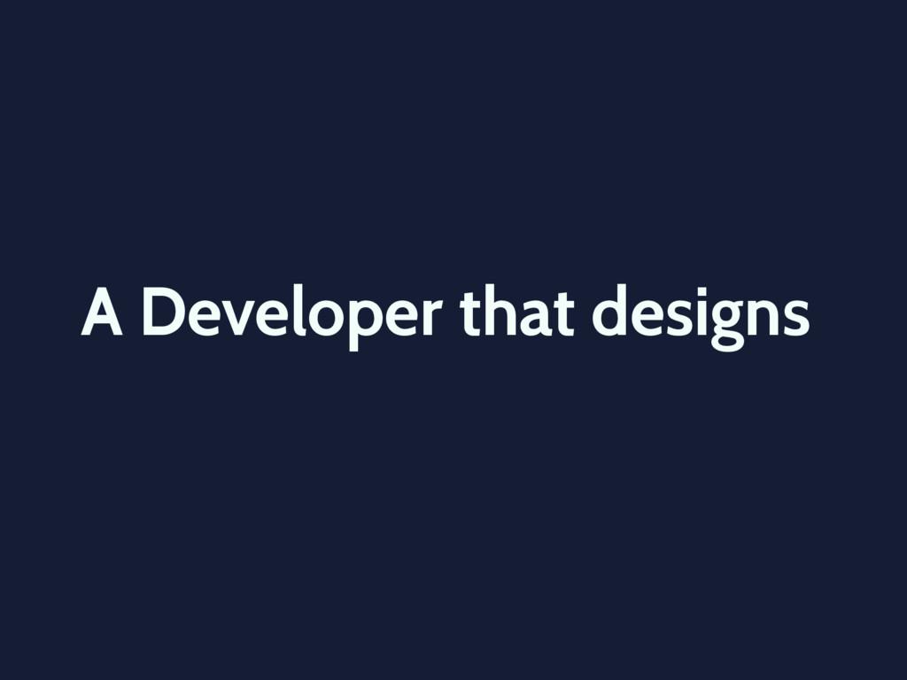 A Developer that designs