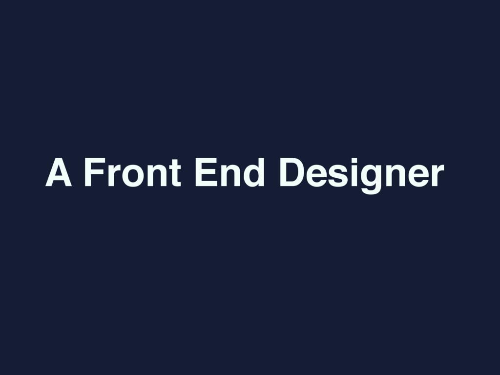 A Front End Designer