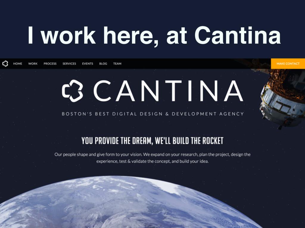 I work here, at Cantina