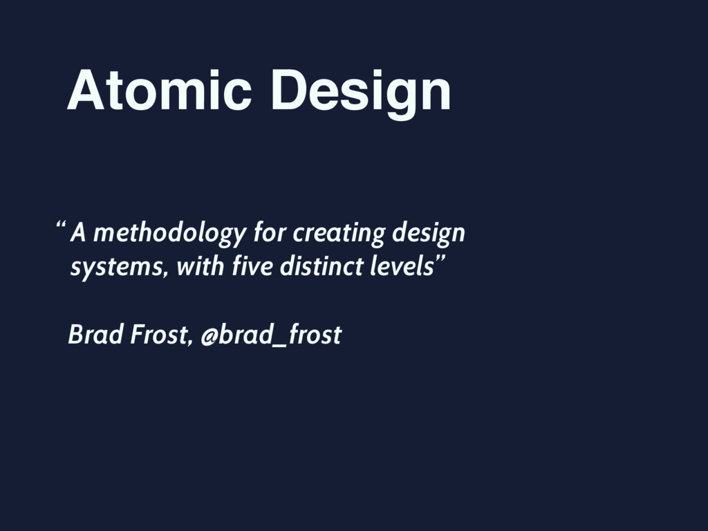 Atomic Design A methodology for creating design...