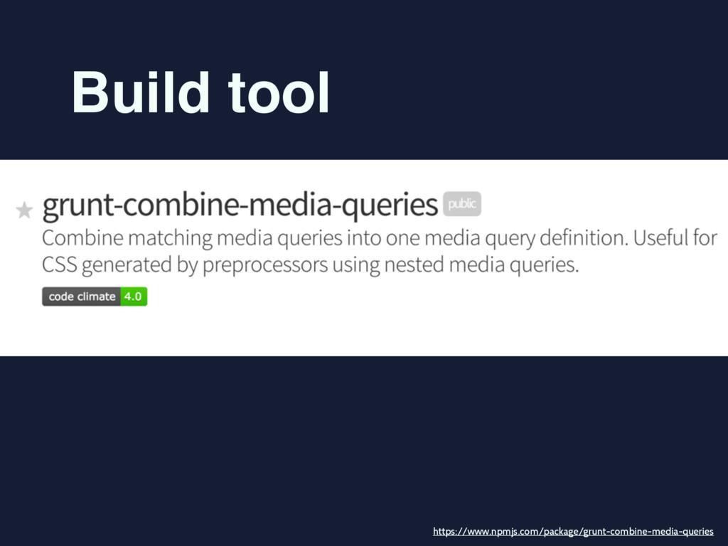 Build tool https://www.npmjs.com/package/grunt-...