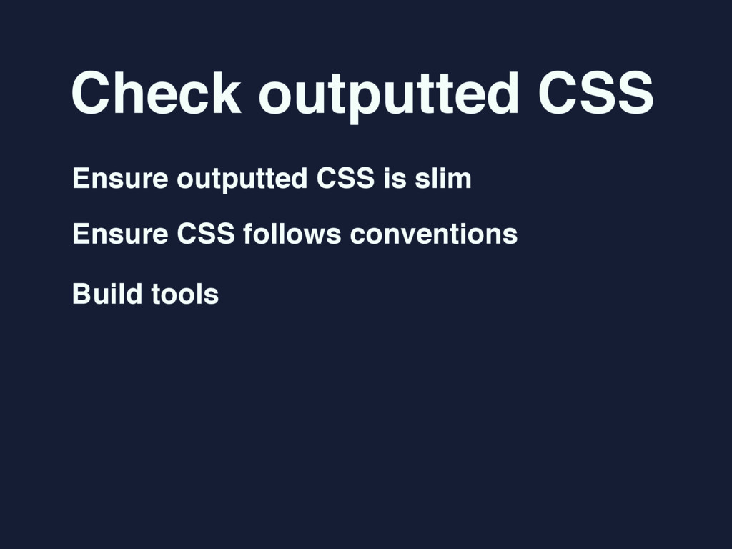 Check outputted CSS Ensure outputted CSS is sli...
