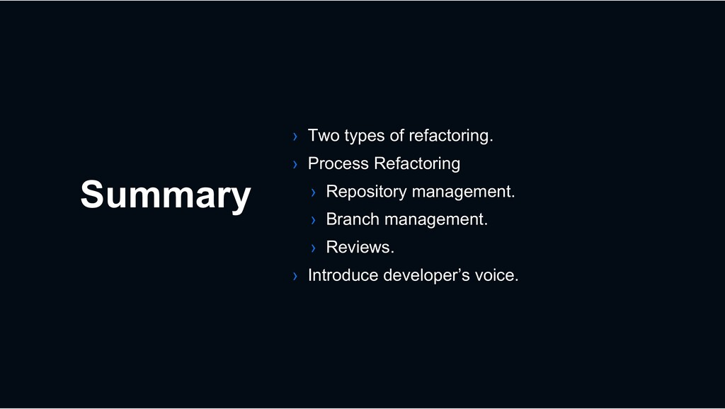 Summary › Two types of refactoring. › Process R...