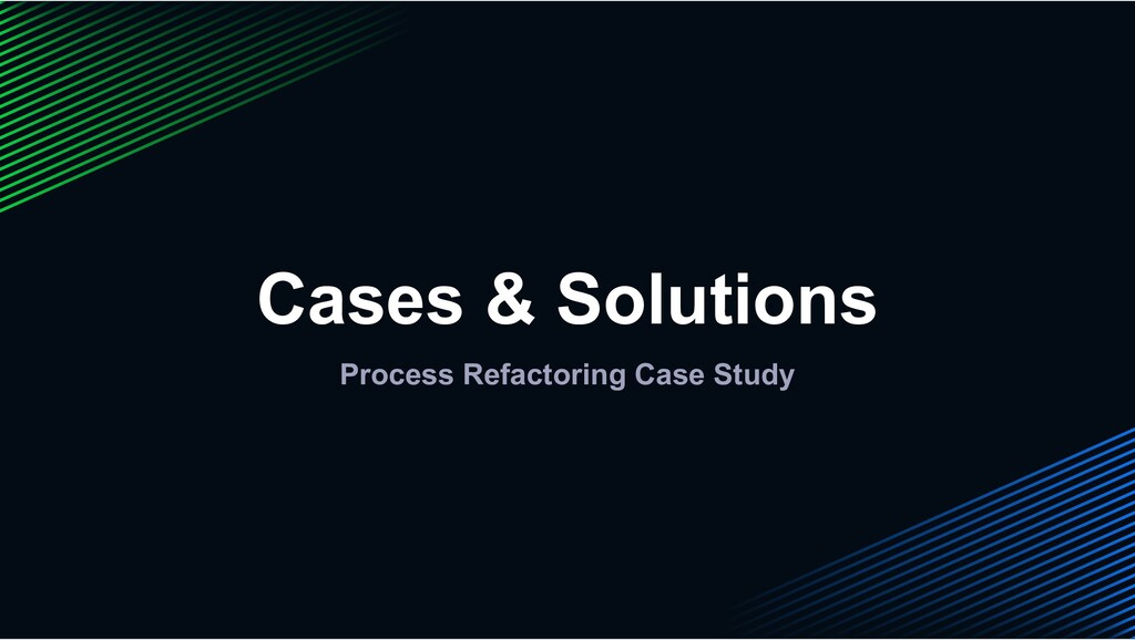 Cases & Solutions Process Refactoring Case Study