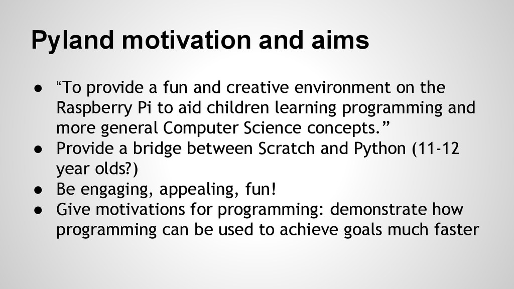 "Pyland motivation and aims ● ""To provide a fun ..."