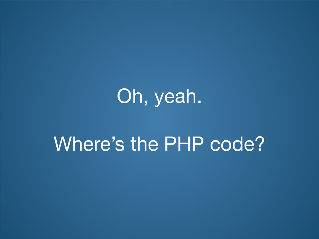 Oh, yeah. Where's the PHP code?