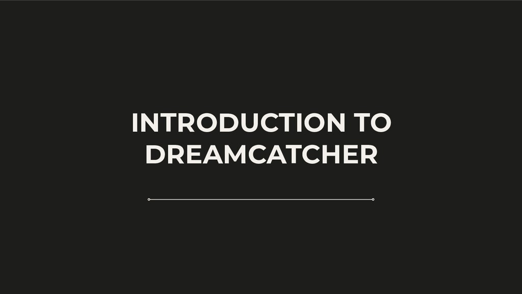INTRODUCTION TO DREAMCATCHER