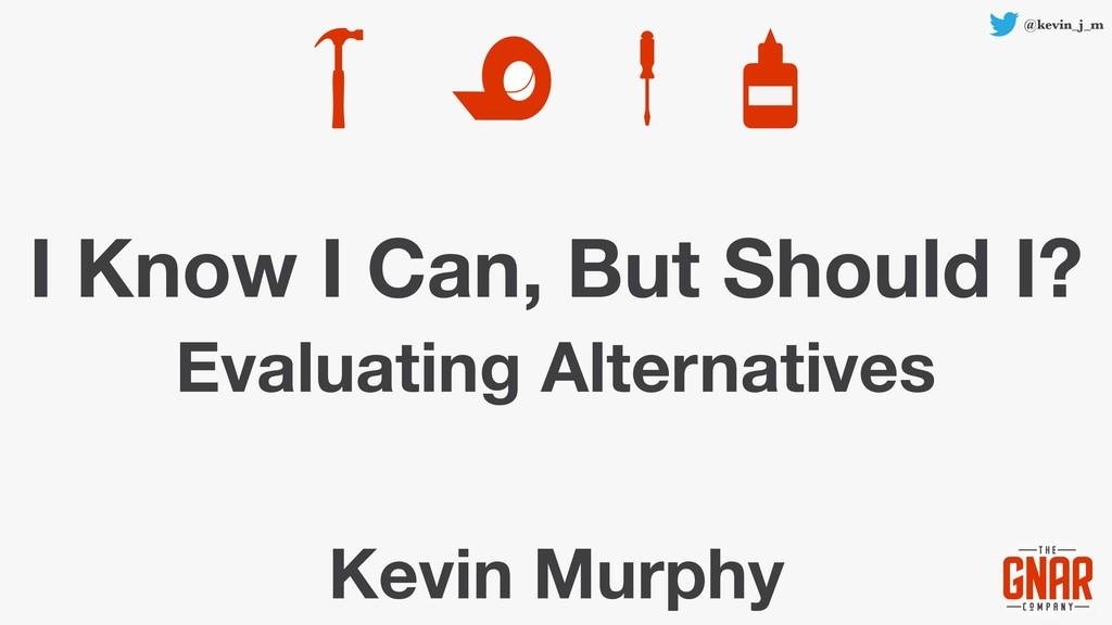 @kevin_j_m I Know I Can, But Should I? Evaluati...