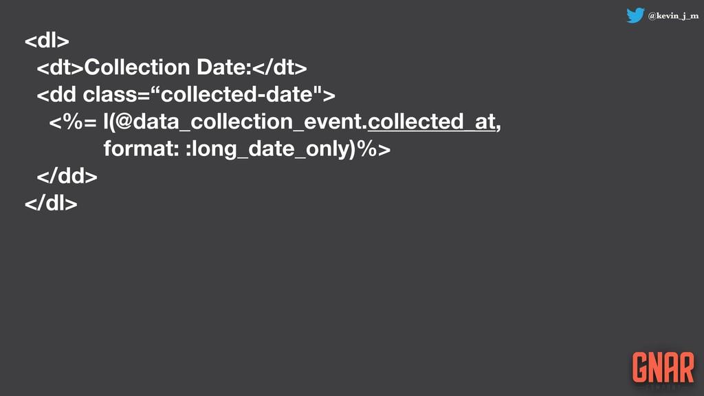 @kevin_j_m <dl> <dt>Collection Date:</dt> <dd c...