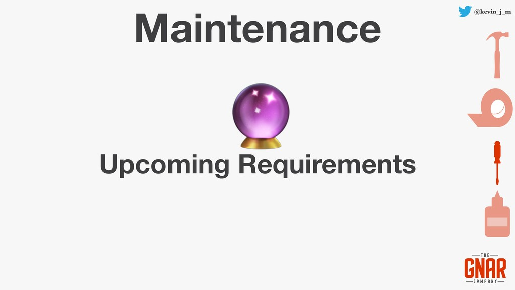@kevin_j_m Maintenance Upcoming Requirements