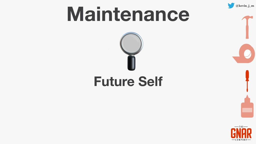 @kevin_j_m Maintenance Future Self