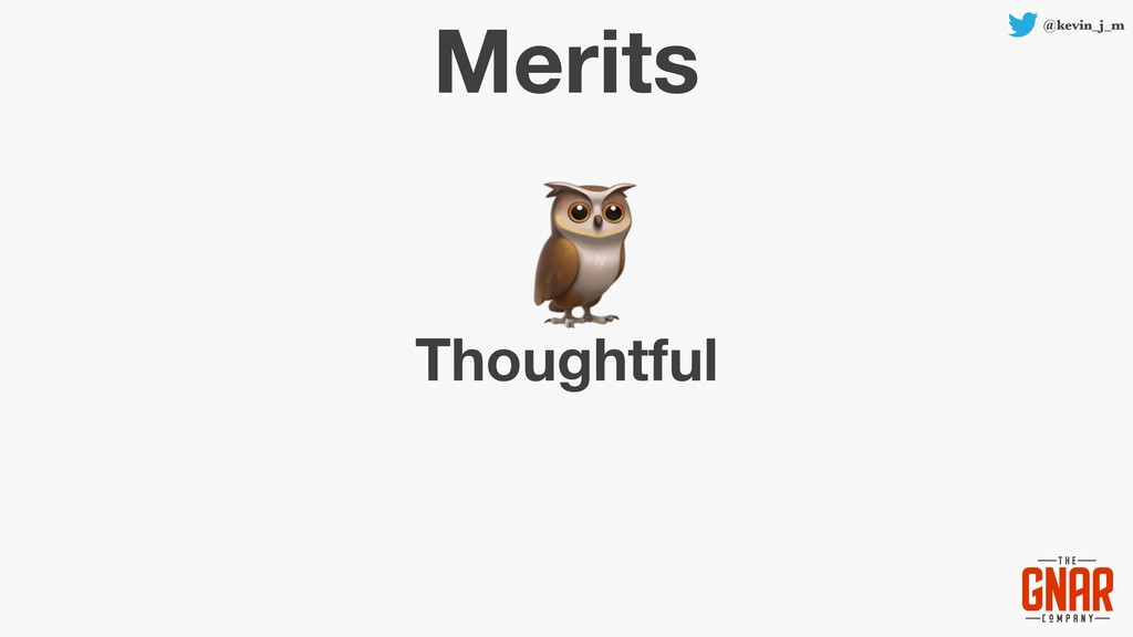 @kevin_j_m Merits Thoughtful