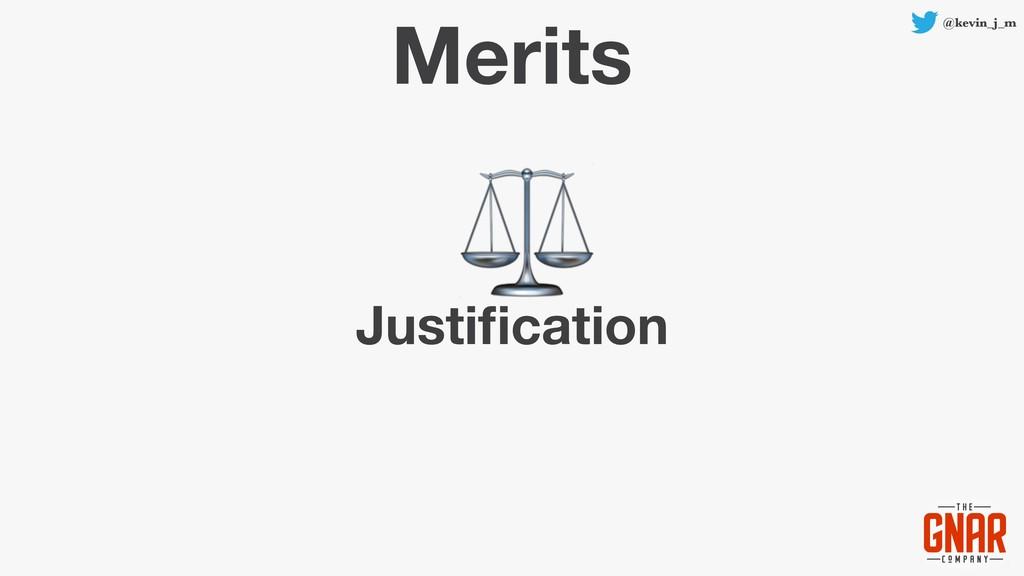 @kevin_j_m Merits Justification ⚖