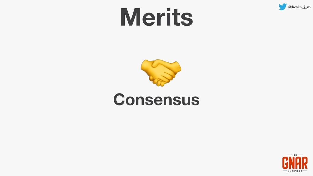 @kevin_j_m Merits Consensus
