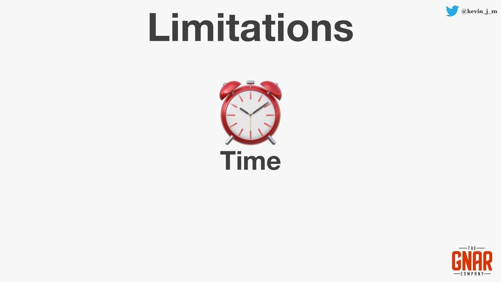 @kevin_j_m Limitations Time ⏰