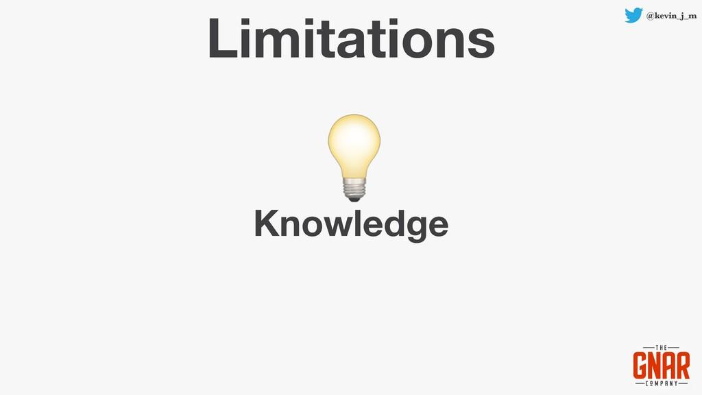 @kevin_j_m Limitations Knowledge