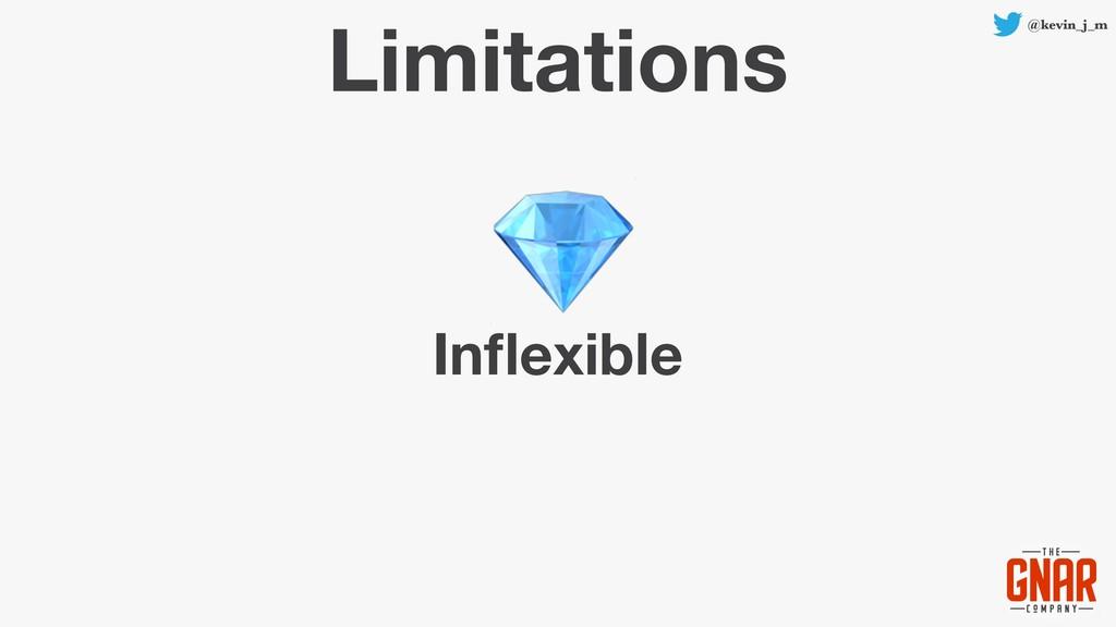 @kevin_j_m Limitations Inflexible