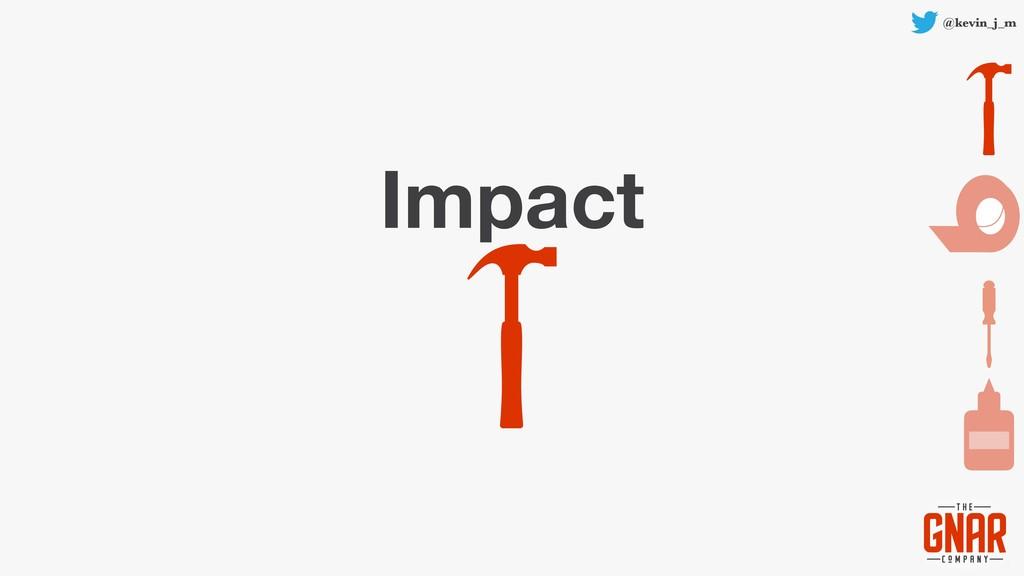 @kevin_j_m Impact