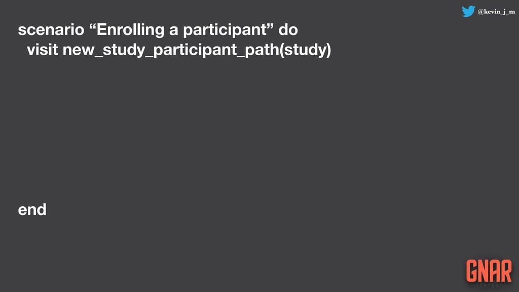 "@kevin_j_m scenario ""Enrolling a participant"" d..."