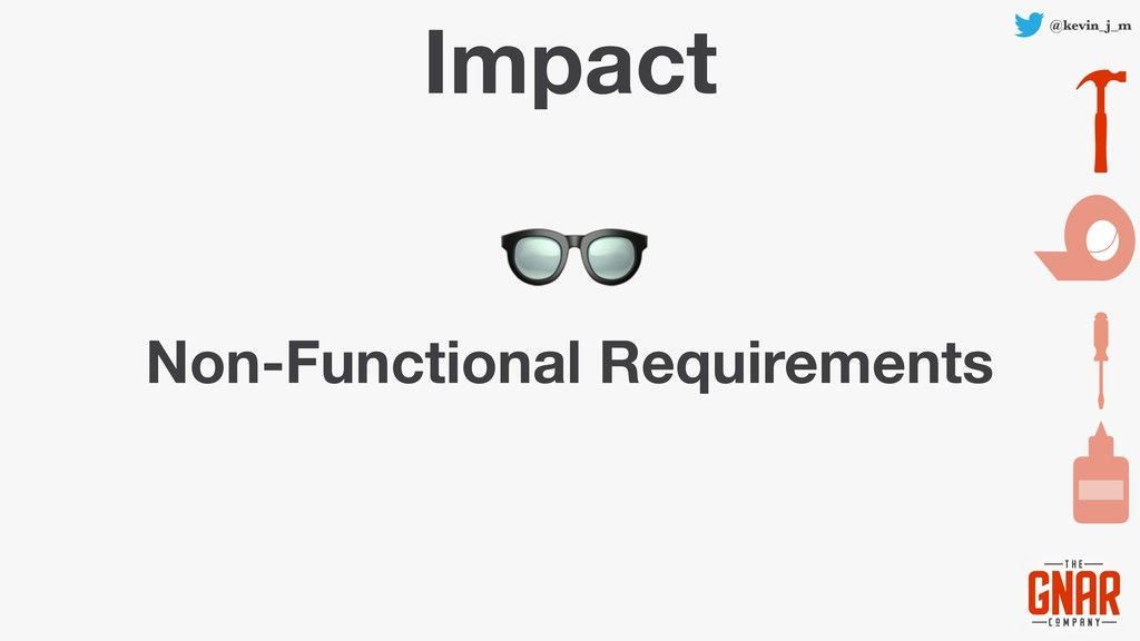 @kevin_j_m Impact Non-Functional Requirements