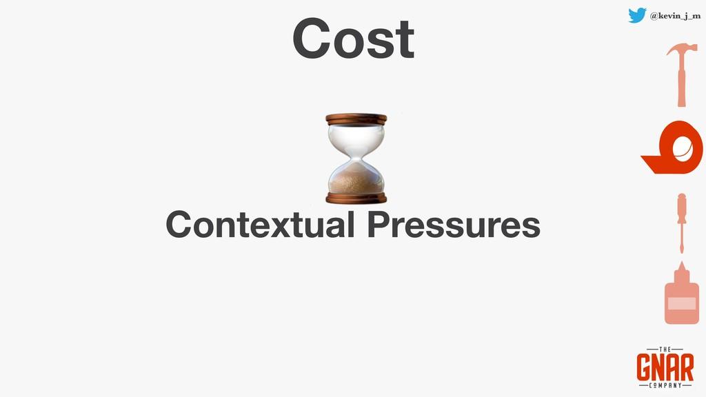 @kevin_j_m Cost Contextual Pressures ⌛