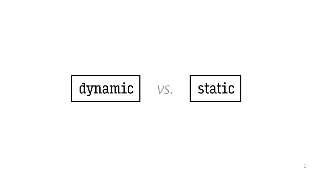 2 dynamic vs. static