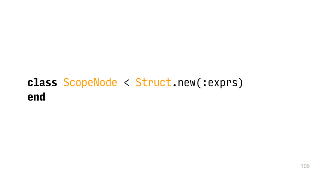 106 class ScopeNode < Struct.new(:exprs) end