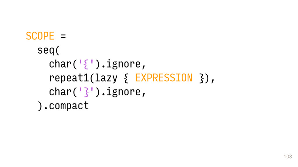 108 SCOPE = seq( char('{').ignore, repeat1(lazy...