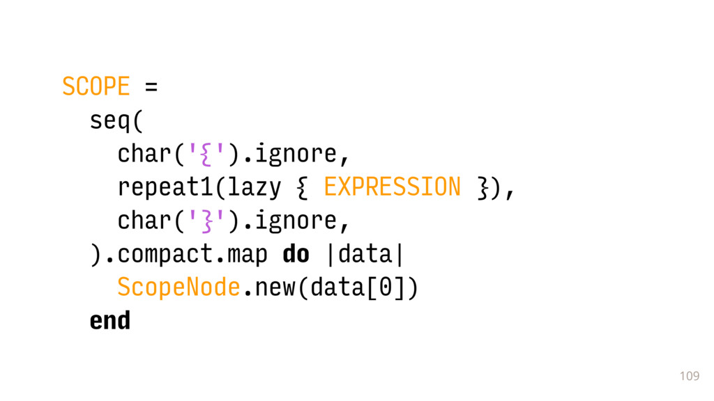 109 SCOPE = seq( char('{').ignore, repeat1(lazy...
