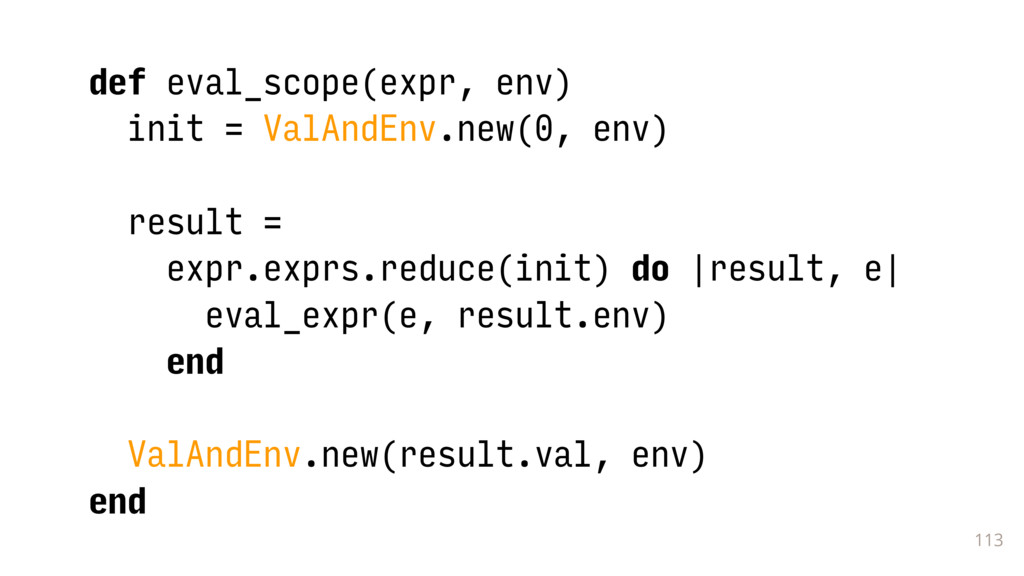 113 def eval_scope(expr, env) init = ValAndEnv....