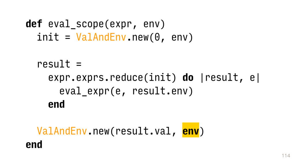 114 def eval_scope(expr, env) init = ValAndEnv....