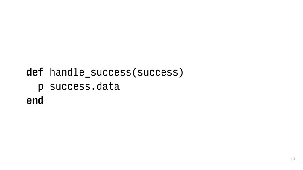 13 def handle_success(success) p success.data e...